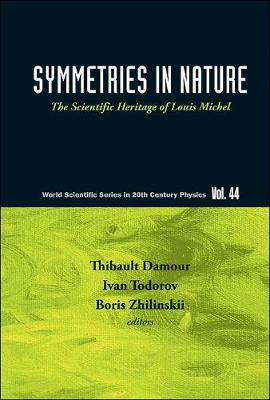 Symmetries In Nature: The Scientific Heritage Of Louis Michel - World Scientific Series In 20th Century Physics 44 (Hardback)