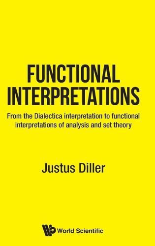 Functional Interpretations: From The Dialectica Interpretation To Interpretations Of Classical And Constructive Set Theory (Hardback)