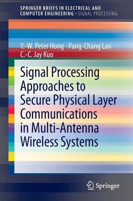 Signal Processing Approaches to Secure Physical Layer Communications in Multi-Antenna Wireless Systems - SpringerBriefs in Electrical and Computer Engineering (Paperback)
