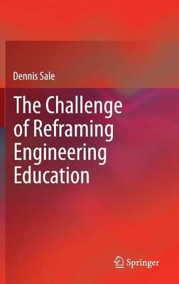The Challenge of Reframing Engineering Education (Hardback)