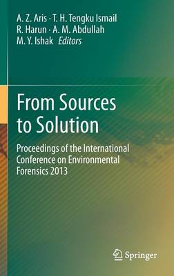 From Sources to Solution: Proceedings of the International Conference on Environmental Forensics 2013 (Hardback)