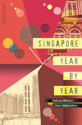 Singapore Year by Year: Defining Moments Since Independence (Paperback)
