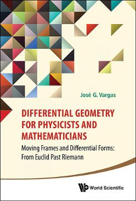 Differential Geometry For Physicists And Mathematicians: Moving Frames And Differential Forms: From Euclid Past Riemann (Hardback)