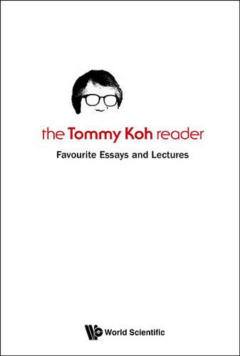 Tommy Koh Reader, The: Favourite Essays And Lectures (Paperback)
