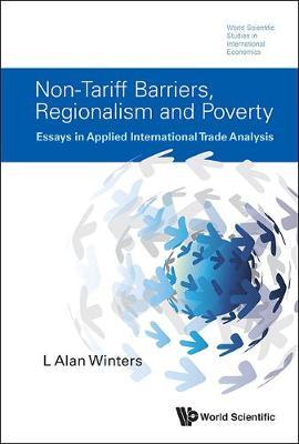 Non-tariff Barriers, Regionalism And Poverty: Essays In Applied International Trade Analysis - World Scientific Studies in International Economics 44 (Hardback)