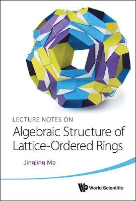 Lecture Notes On Algebraic Structure Of Lattice-ordered Rings (Hardback)