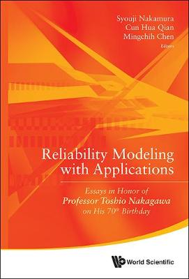 Reliability Modeling With Applications: Essays In Honor Of Professor Toshio Nakagawa On His 70th Birthday (Hardback)
