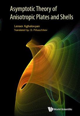 Asymptotic Theory Of Anisotropic Plates And Shells (Hardback)