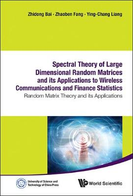 Spectral Theory Of Large Dimensional Random Matrices And Its Applications To Wireless Communications And Finance Statistics: Random Matrix Theory And Its Applications (Hardback)