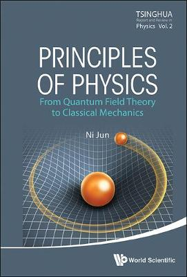 Principles Of Physics: From Quantum Field Theory To Classical Mechanics - Tsinghua Report And Review In Physics 2 (Hardback)