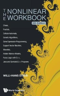 Nonlinear Workbook, The: Chaos, Fractals, Cellular Automata, Genetic Algorithms, Gene Expression Programming, Support Vector Machine, Wavelets, Hidden Markov Models, Fuzzy Logic With C++, Java And Symbolicc++ Programs (6th Edition) (Hardback)