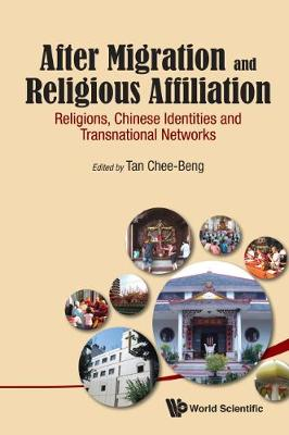 After Migration And Religious Affiliation: Religions, Chinese Identities And Transnational Networks (Hardback)