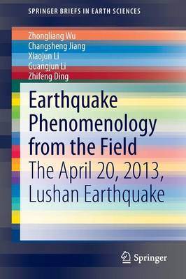 Earthquake Phenomenology from the Field: The April 20, 2013, Lushan Earthquake - SpringerBriefs in Earth Sciences (Paperback)
