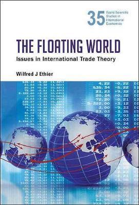 Floating World, The: Issues In International Trade Theory - World Scientific Studies in International Economics 35 (Hardback)