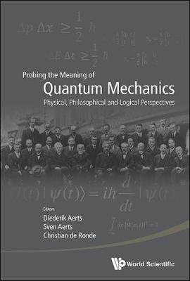 Probing The Meaning Of Quantum Mechanics: Physical, Philosophical, And Logical Perspectives (Hardback)