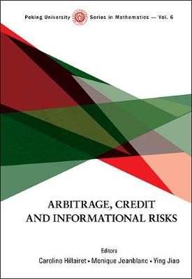 Arbitrage, Credit And Informational Risks - Peking University Series In Mathematics 5 (Hardback)