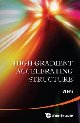 High Gradient Accelerating Structure - Proceedings Of The Symposium On The Occasion Of 70th Birthday Of Junwen Wang (Hardback)