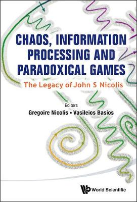 Chaos, Information Processing And Paradoxical Games: The Legacy Of John S Nicolis (Hardback)