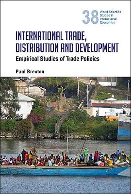 International Trade, Distribution And Development: Empirical Studies Of Trade Policies - World Scientific Studies in International Economics 38 (Hardback)