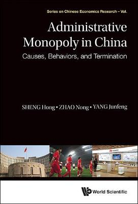 Administrative Monopoly In China: Causes, Behaviors, And Termination - Series on Chinese Economics Research 10 (Hardback)