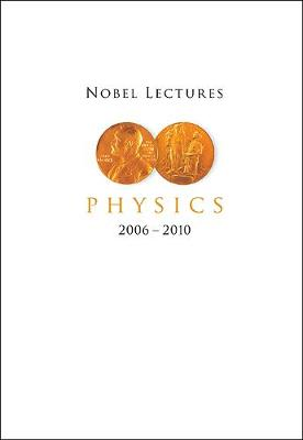 Nobel Lectures In Physics (2006-2010) (Hardback)