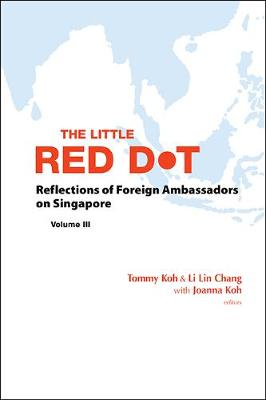 Little Red Dot, The: Reflections Of Foreign Ambassadors On Singapore - Volume Iii (Paperback)