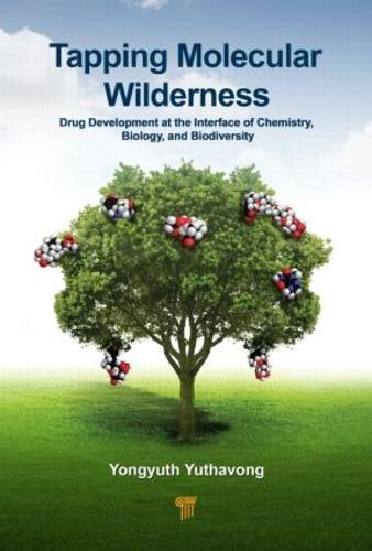 Tapping Molecular Wilderness: Drugs from Chemistry-Biology--Biodiversity Interface (Hardback)