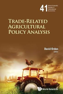 Trade-related Agricultural Policy Analysis - World Scientific Studies in International Economics 47 (Hardback)