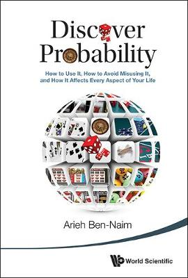 Discover Probability: How To Use It, How To Avoid Misusing It, And How It Affects Every Aspect Of Your Life (Hardback)
