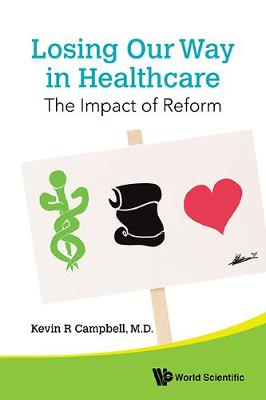 Losing Our Way In Healthcare: The Impact Of Reform (Paperback)