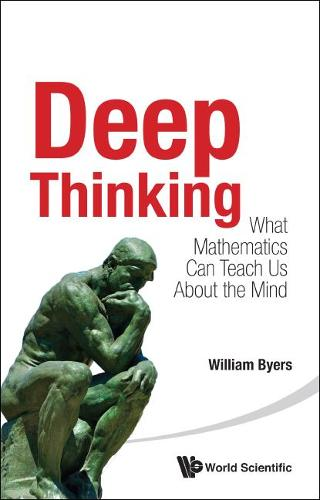 Deep Thinking: What Mathematics Can Teach Us About The Mind (Paperback)