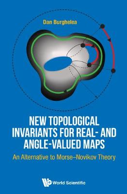 New Topological Invariants For Real- And Angle-valued Maps: An Alternative To Morse-novikov Theory (Hardback)