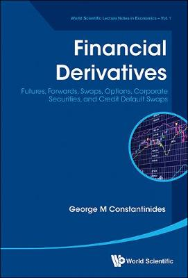 Financial Derivatives: Futures, Forwards, Swaps, Options, Corporate Securities, And Credit Default Swaps - World Scientific Lecture Notes in Economics 1 (Hardback)