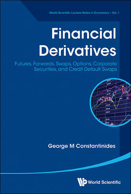 Financial Derivatives: Futures, Forwards, Swaps, Options, Corporate Securities, And Credit Default Swaps - World Scientific Lecture Notes in Economics 1 (Paperback)