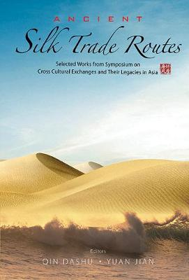 Ancient Silk Trade Routes: Selected Works From Symposium On Cross Cultural Exchanges And Their Legacies In Asia (Hardback)