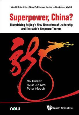 Superpower, China? Historicizing Beijing's New Narratives Of Leadership And East Asia's Response Thereto - World Scientific-Now Publishers Series in Business 6 (Hardback)