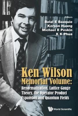 Ken Wilson Memorial Volume: Renormalization, Lattice Gauge Theory, The Operator Product Expansion And Quantum Fields (Hardback)