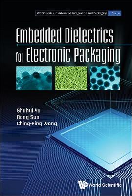 Embedded Dielectrics For Electronic Packaging - Wspc Series In Advanced Integration And Packaging (Hardback)