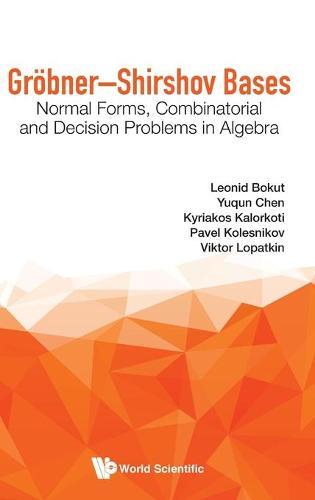 Grobner-shirshov Bases: Normal Forms, Combinatorial And Decision Problems In Algebra (Hardback)