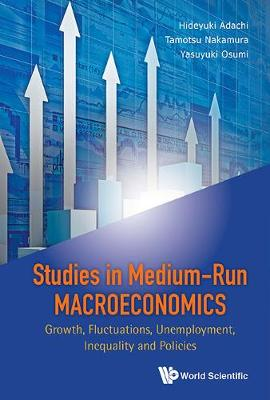 Studies In Medium-run Macroeconomics: Growth, Fluctuations, Unemployment, Inequality And Policies (Hardback)
