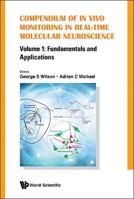 Compendium Of In Vivo Monitoring In Real-time Molecular Neuroscience - Volume 1: Fundamentals And Applications (Hardback)