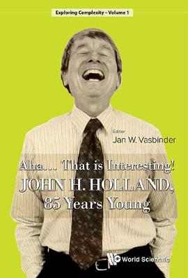 Aha..... That Is Interesting!: John Holland, 85 Years Young - Exploring Complexity 1 (Hardback)