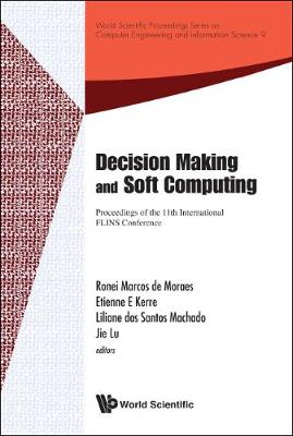 Decision Making And Soft Computing - Proceedings Of The 11th International Flins Conference - World Scientific Proceedings Series On Computer Engineering And Information Science 9 (Hardback)