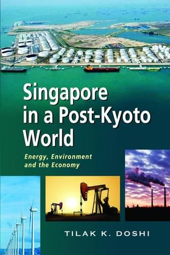 Singapore in a Post-Kyoto World: Energy, Environment and the Economy (Paperback)