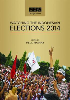ISEAS Perspective: Watching the Indonesian Elections 2014 (Paperback)