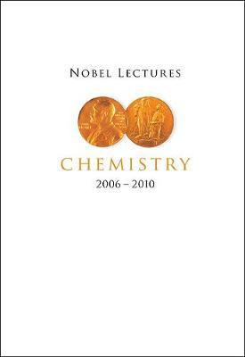 Nobel Lectures In Chemistry (2006-2010) (Hardback)