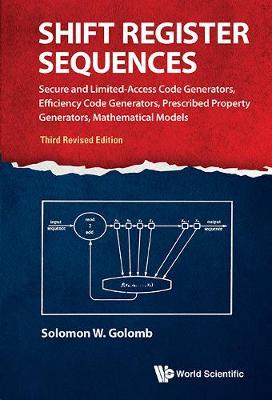 Shift Register Sequences: Secure And Limited-access Code Generators, Efficiency Code Generators, Prescribed Property Generators, Mathematical Models (Third Revised Edition) (Hardback)