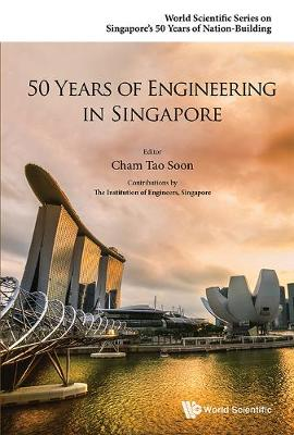 50 Years Of Engineering In Singapore - World Scientific Series on Singapore's 50 Years of Nation-Building (Hardback)