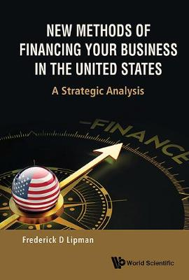 New Methods Of Financing Your Business In The United States: A Strategic Analysis (Hardback)