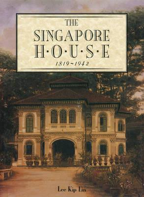 The Singapore House: 1819-1942 (Hardback)